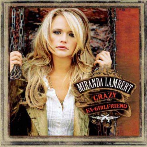 Miranda Lambert: Crazy Ex-Girlfriend